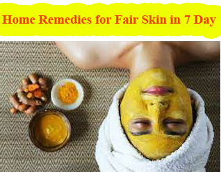 Home Remedies for Fair Skin in 7 Days